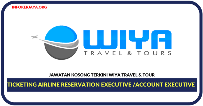 Jawatan Kosong Terkini Ticketing Airline Reservation Executive & Account Executive Di Wiya Travel & Tour